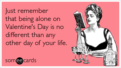 being alone different other day valentines day ecards someecards